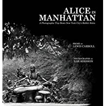 Alice in Manhattan: A Photographic Trip Down New York City's Rabbit Holes by Lewis Carroll (2015-12-08)