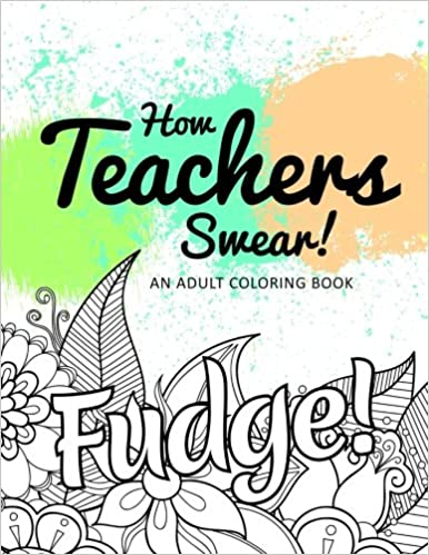 Amazon Com How Teachers Swear An Adult Coloring Book 9781533578235 Jd Clean Swears Coloring Books