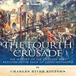 The Fourth Crusade: The History of the Crusade That Resulted in the Sack of Constantinople |  Charles River Editors
