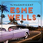 The Magnificent Esme Wells: A Novel | Adrienne Sharp