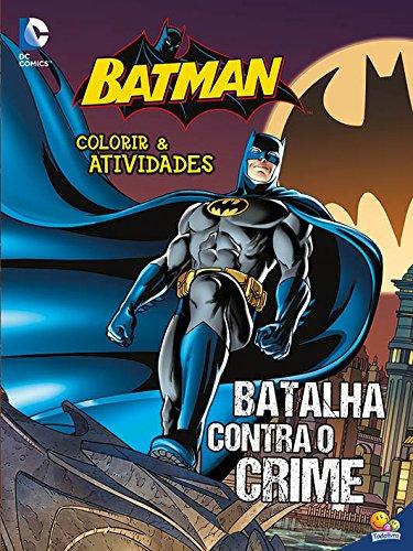 Batalha Contra o Crime! - Coleção Batman. Colorir e Atividades