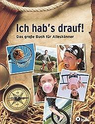 Ich hab's drauf! Das große Buch für Alleskönner. 150 x Abenteuer, Spiel, Spaß und Spannung