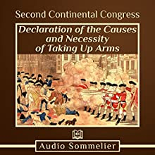 Declaration of the Causes and Necessity of Taking Up Arms Audiobook by  Second Continental Congress Narrated by Larry G. Jones