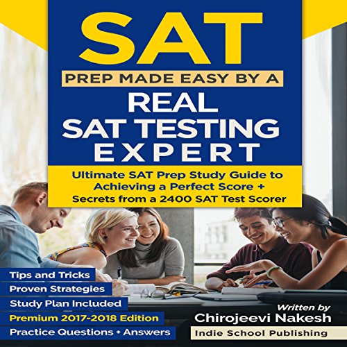 SAT Prep Made Easy by a Real SAT Testing Expert: Ultimate SAT Prep Study Guide to Achieving a Perfect Score - Premium 2018 Edition