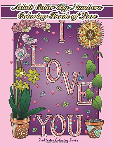 Adult Color By Numbers Coloring Book of Love: A Valentines Color By Number Coloring Book for Adults with Hearts, Flowers, Candy, Butterflies and Love ... Color By Number Coloring Books) (Volume 21)