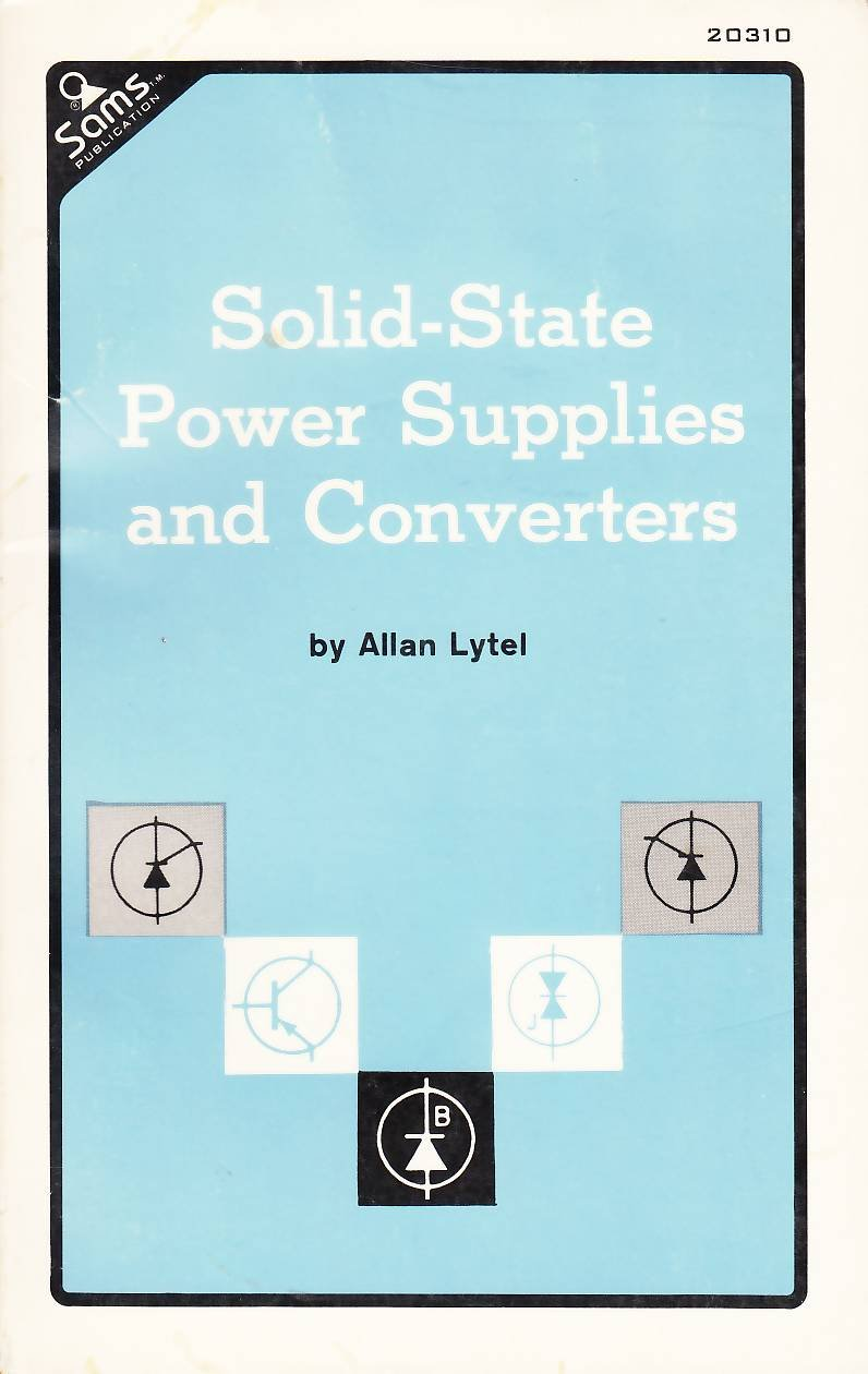 Solid State Power Supplies and Converters: Allan Lytel