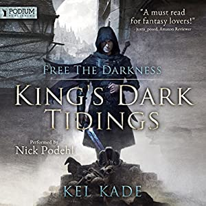 Free the Darkness: King's Dark Tidings, Book 1 Audiobook by Kel Kade Narrated by Nick Podehl