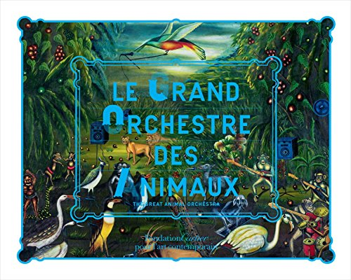 Le Grand Orchestre des Animaux: The Great Animal Orchestra por Bernie Krause