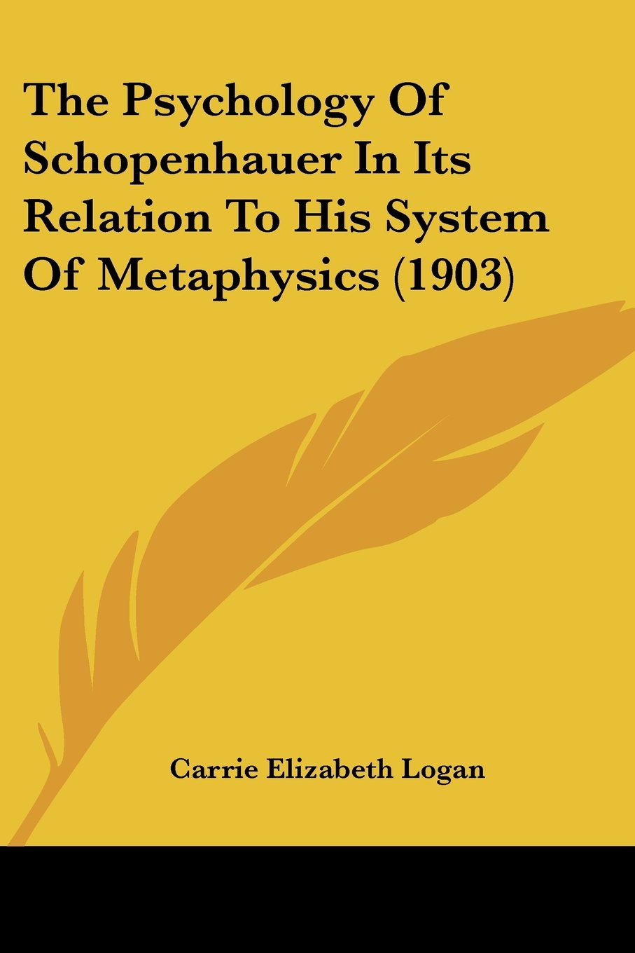 The Psychology Of Schopenhauer In Its Relation To His System Of Metaphysics (1903) pdf epub