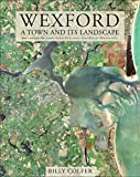 Wexford: A Town and its Landscape (Irish Rural Landscape Series)