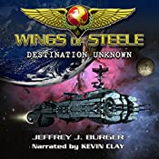 Wings of Steele: Destination Unknown, Book 1 | Jeffrey J. Burger