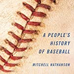 A People's History of Baseball | Mitchell Nathanson