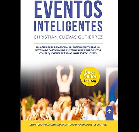 Eventos Inteligentes: Una guía para promocionar, posicionar y crear un sistema de captación de asistentes para tus eventos, con el que generarás más ingresos y clientes eBook: Cuevas Gutiérrez, Christian: Amazon.es: Tienda