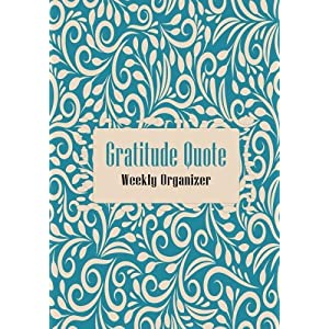 Gratitude Quote Weekly Organizer: Best Goal Journal & Time Management Notebook, Ultimate Undated Monthly, Weekly and Daily Calendar Planner to For ... Paperback (Thankful Planners) (Volume 49)