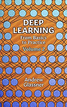 Deep Learning, Vol. 2:From Basics to Practice by [Glassner, Andrew]