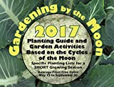 img - for Gardening by the Moon 2017, SHORT Growing Season (May 15 to Sept. 30) Planting Guide and Garden Activities Based on the Cycles of the Moon book / textbook / text book