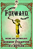 Press Forward Saints (A Mormon Steampunk Anthology Book 3)