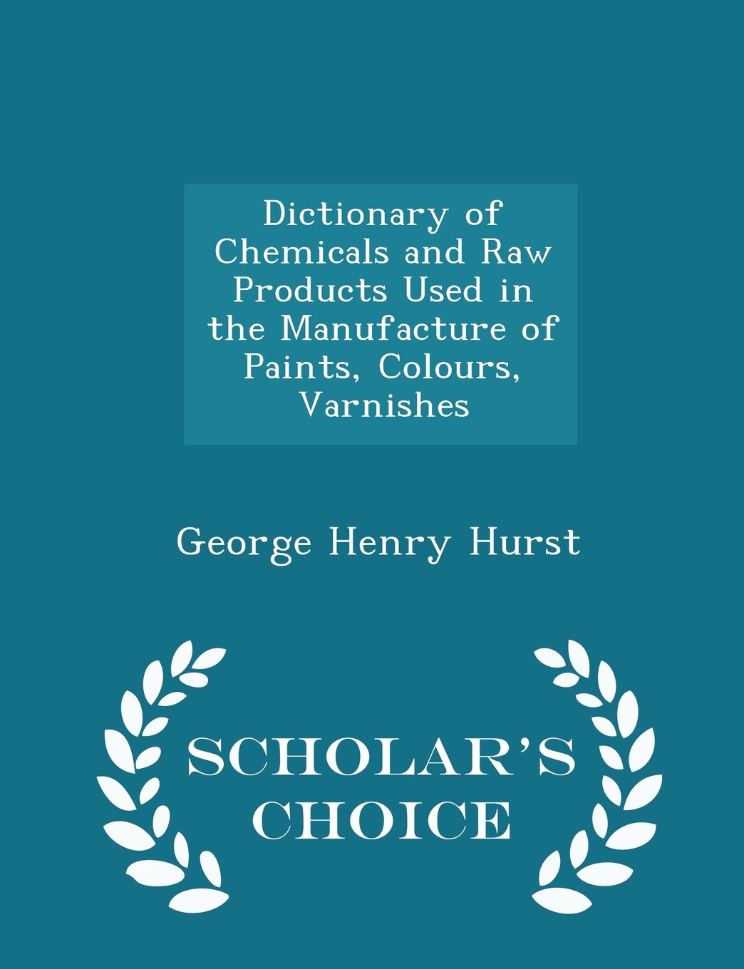 Dictionary of Chemicals and Raw Products Used in the Manufacture of Paints, Colours, Varnishes - Scholar's Choice Edition pdf epub