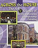 Across the House the Art and Science of World Universities Championship Debating, Lising, Ian T., 0757574106
