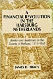 A Financial Revolution in the Habsburg Netherlands, James D. Tracy, 0520054253