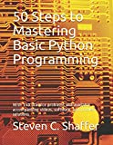 img - for 50 Steps to Mastering Basic Python Programming: With 140 practice problems and available accompanying videos, software, and problem solutions book / textbook / text book