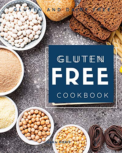 Gluten Free Cookbook 2019: Gluten and dairy free by CARA DORIS