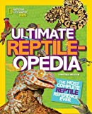 Ultimate Reptileopedia: The Most Complete Reptile Reference Ever