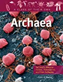 Archaea: Salt-Lovers, Methane-Makers, Thermophiles, and Other Archaeans (Class of Their Own (Library))