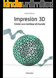 Impresion 3D: Como va a cambiar el mundo