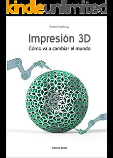 Impresion 3D: Como va a cambiar el mundo (Spanish Edition)