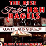 The Rise and Fall of H&H Bagels | Marc Zirogiannis