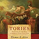 Tories: Fighting for the King in America's First Civil War Audiobook by Thomas B. Allen Narrated by Jeremy Gage