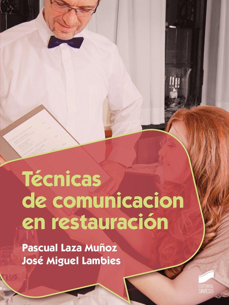 Técnicas de comunicación en restauración (Hostelería y Turismo) Tapa blanda – 11 sep 2015 Pascual/Lambies José Miguel Laza Muñoz STMES #Editorial Sintesis 8490771812