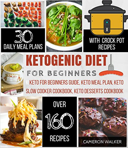 KETOGENIC DIET FOR BEGINNERS: KETO FOR BEGINNERS, KETO MEAL PLAN COOKBOOK, KETO SLOW COOKER COOKBOOK, KETO DESSERTS RECIPES (Keto Diet) by Cameron Walker