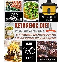 KETOGENIC DIET FOR BEGINNERS: KETO FOR BEGINNERS, KETO MEAL PLAN COOKBOOK, KETO SLOW COOKER COOKBOOK, KETO DESSERTS RECIPES (Keto Diet)