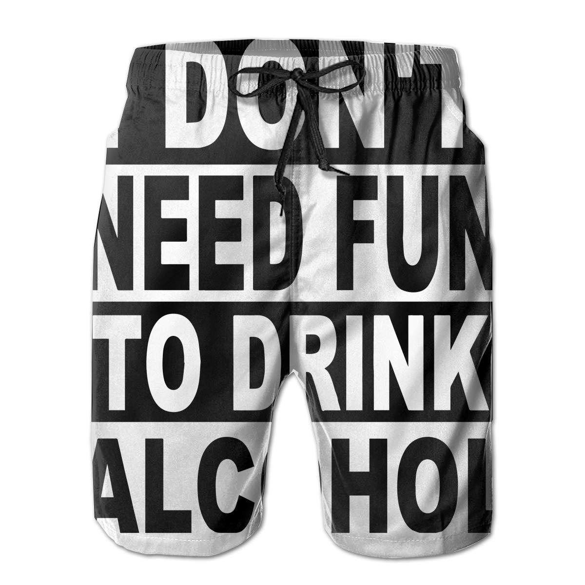 PLAYALLFUN Casual DIY Men I Dont Need Fun to Drink Alcohol Hygroscopic Mesh Lining//Side Pockets Cool Beach Warm Board Shorts
