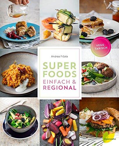 Superfoods einfach & regional Gebundenes Buch – 13. Februar 2017 Andrea Ficala Sonja Priller (Fotografin) Löwenzahn Verlag 3706626101