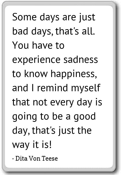Dita Von Teese Quotes | Amazon Com Some Days Are Just Bad Days That S All You Dita
