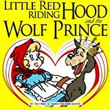 Little Red Riding Hood And The Wolf Prince (Fairy Tales for Kids - illustrated)