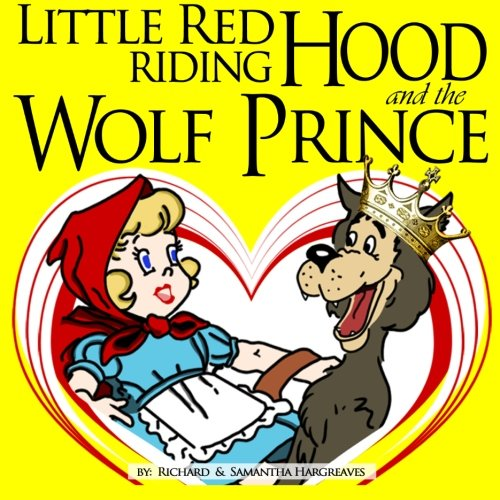 (Little Red Riding Hood And The Wolf Prince (Fairy Tales for Kids - illustrated))