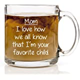HUHG Mom, I Love How We All Know That I'm Your Favorite Child - Funny Coffee Mug 13 oz Clear Glass Gift Cup