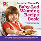 Annabel Karmel's Baby-Led Weaning Recipe Book: 120 Recipes to Let Your Baby Take the Lead
