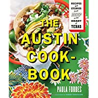 Austin Cookbook, The:Recipes and Stories from Deep in the Heart o: Recipes and Stories from Deep in the Heart of Texas