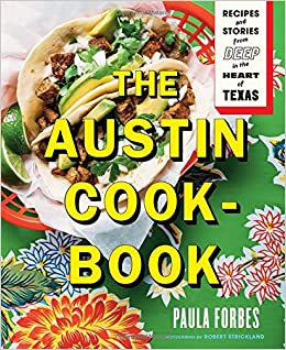 The austin cookbook recipes and stories from deep in the heart of the austin cookbook recipes and stories from deep in the heart of texas paula forbes robert strickland 9781419728938 amazon books forumfinder Gallery