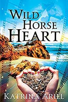 Wild Horse Heart: A Down-to-Earth Hollywood Romance by [Katrina Ariel]