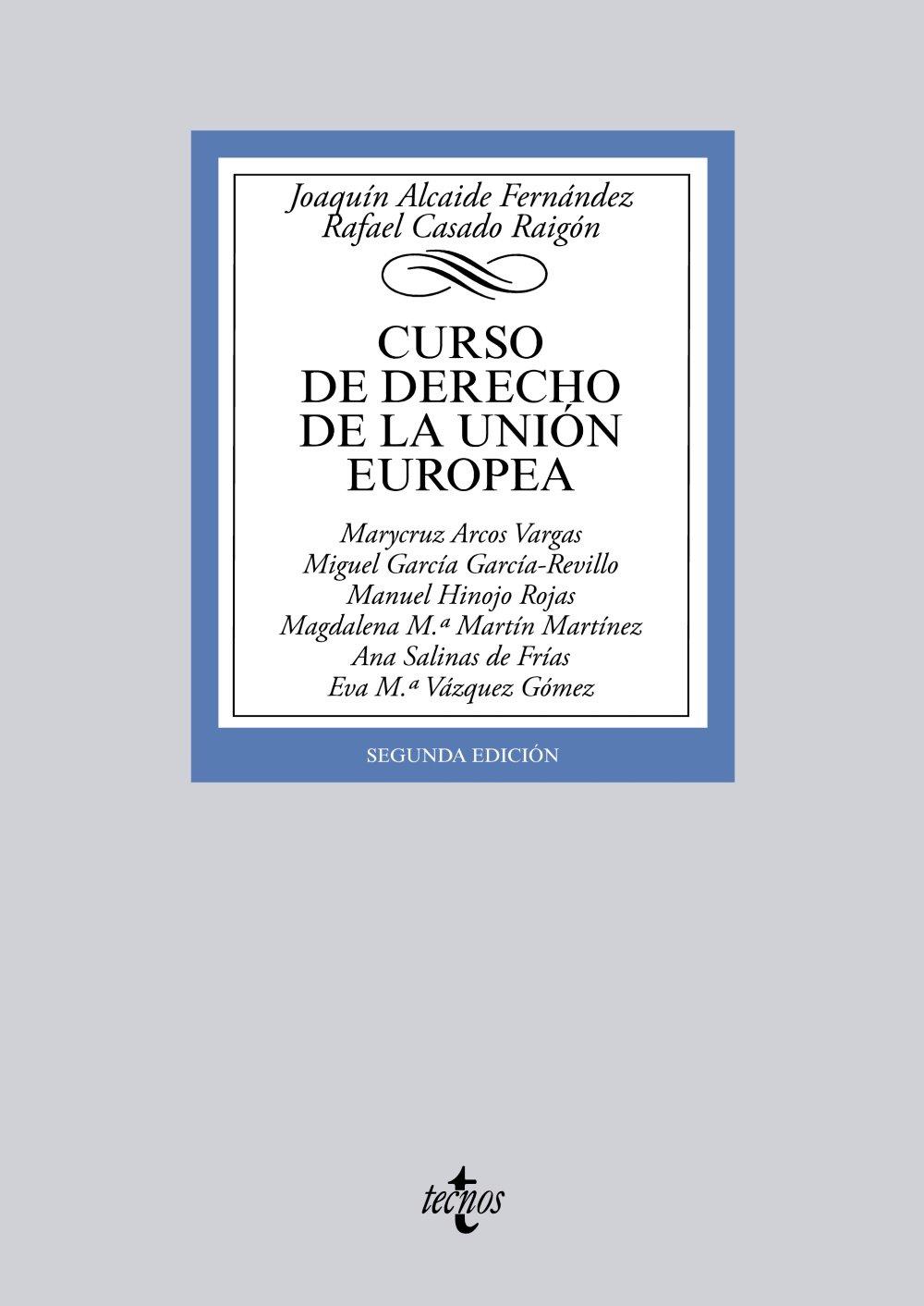 Curso de Derecho de la Unión Europea (Derecho - Biblioteca Universitaria De Editorial Tecnos) Tapa blanda – 2 oct 2014 Joaquín Alcaide Fernández Rafael Casado Raigón Marycruz Arcos Vargas Manuel Hinojo Rojas