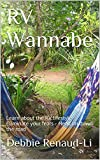 RV Wannabe: Learn about the RV lifestyle - Eliminate your fears - Head on down the road