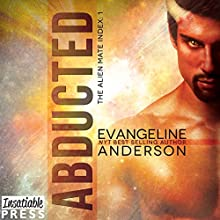 Abducted: Alien Mate Index, Book 1 Audiobook by Evangeline Anderson Narrated by Mackenzie Cartwright, William Martin