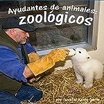 Ayudantes de animales: zoológicos [Animal Helpers: Zoos] | Jennifer Keats Curtis