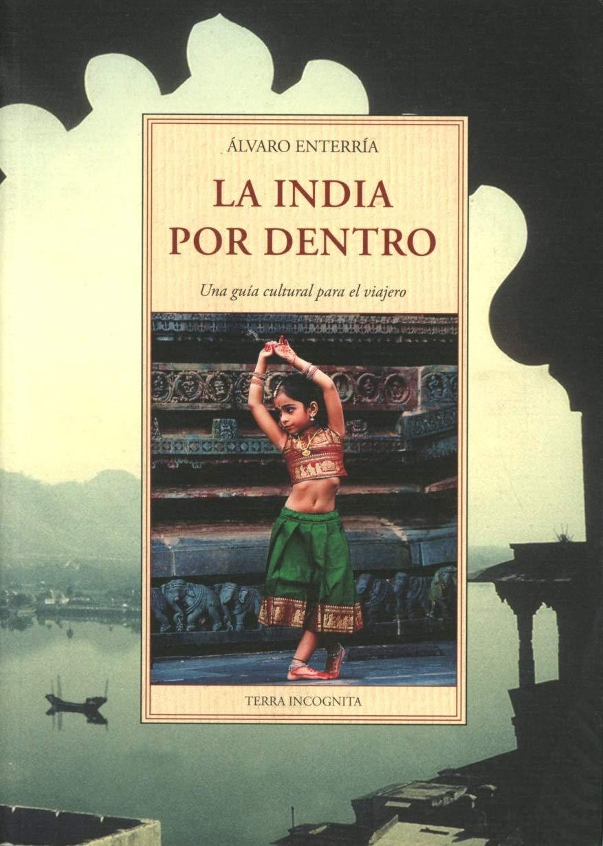 LA INDIA POR DENTRO (TERRA INCOGNITA): Amazon.es: ALVARO ENTERRIA GARCIA:  Libros